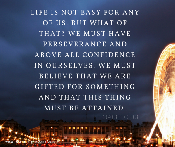 Wonderful words from Marie Curie - via @insidetravellab Life is not easy for any of us. But what