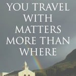 Who you travel with matters more than where
