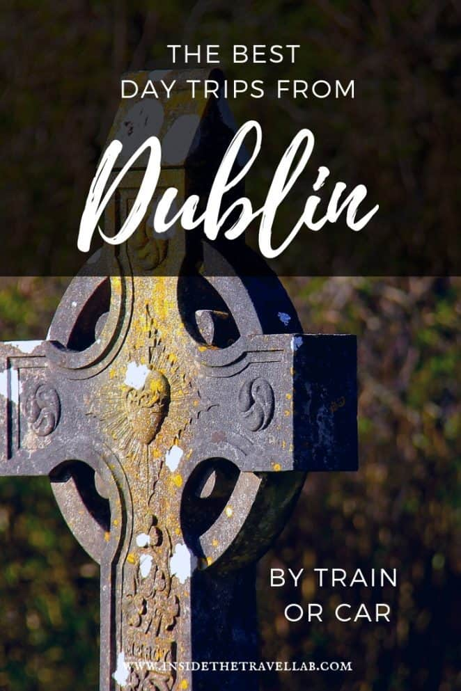 The best day trips from Dublin Ireland by train or car