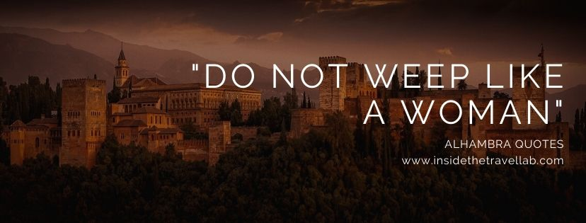 Do not weep like a woman - Alhambra Quote