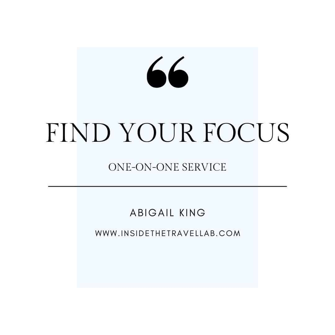 Find Your Focus One on One Service Abigail King Inside the Travel Lab