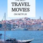 The best travel movies on Netflix - find the best travel films to inspire wanderlust
