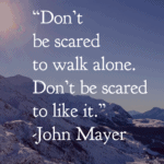 Don't be scared to walk alone - Solo Female travel quote