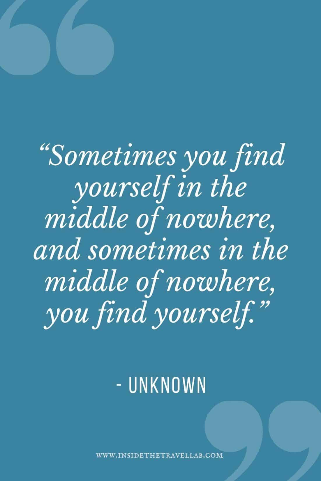 Sometimes you find yourself in the middle of nowhere travel quote